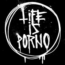 Life is Porno